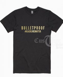 Bulletproof Black Lives Matter T-shirts