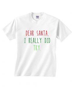 Dear Santa I Really Did Try T-shirts