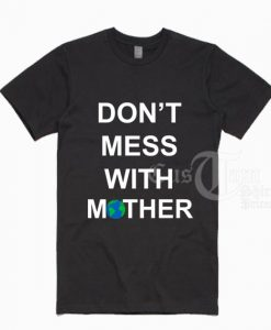 Don't Mess With Mother Nature T-shirts