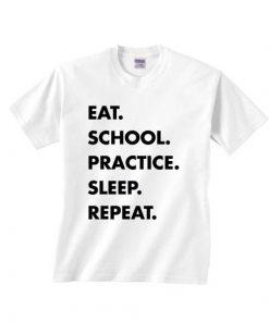 Eat School Practice Sleep Repeat T-shirts