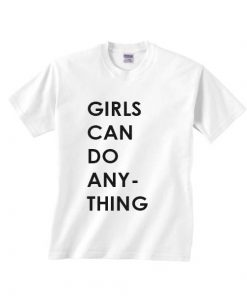 Girls Can Do Anything T-shirts