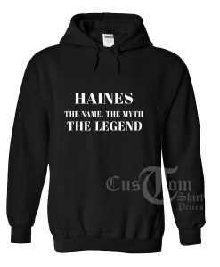 Haines The Name The Myth The Legend Custom Hoodies