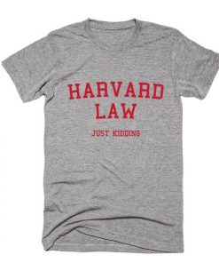 Harvard Law Just Kidding T-shirts