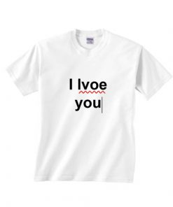 I Love You Typo T-shirts