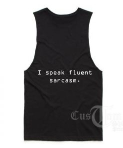 I Speak Fluent Sarcasm Custom Tank Top