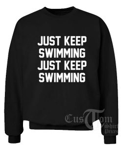 Just Keep Swimming Custom Sweater