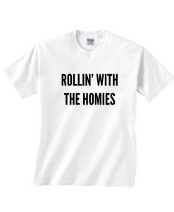 Rollin With The Homies T-shirts