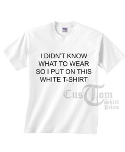 So I Put On This White T shirts