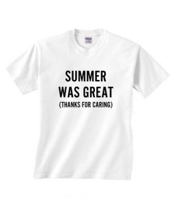 Summer Was Great Thanks For Caring T-shirts