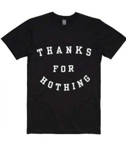 Thanks For Hothing T-shirts