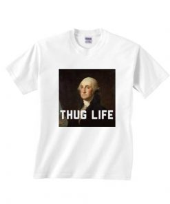 Thug Life George Washington T-shirts