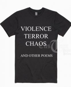 Violence Terror Chaos And Other Poems T-shirts