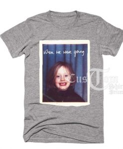 When We Were Young T-shirts