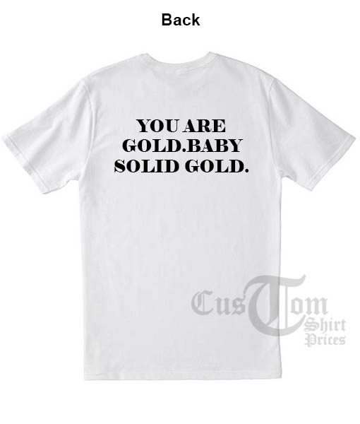 You Are Gold Baby Solid Gold T shirts