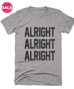 Alright Alright Alright T-shirts
