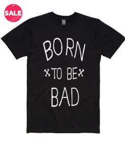 Born To Be Bad T-shirts