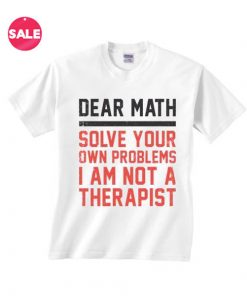 Dear Math Solve Your Own Problems T-shirts