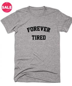 Forever Tired T-shirts Funny Tees