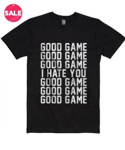 Good Game I Hate You T-shirts