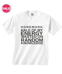 Half Of My Energy Wasted On Random Knowledge T-shirts