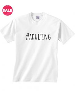 Hashtag Adulting T-shirts Funny Tees