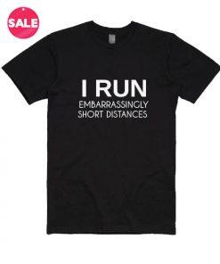 I Run Embarssingly Short Distances T-shirts