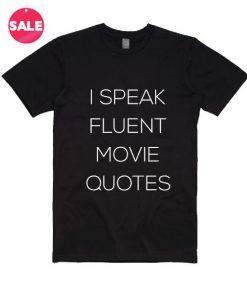 I Speak Fluent Movie Quotes T-shirts