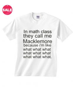 In Math Class They Call me Macklemore T-shirts