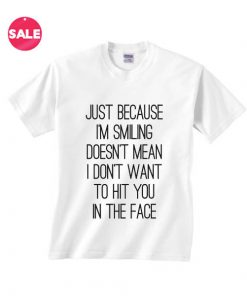 Just Because I'm Smiling T-shirts