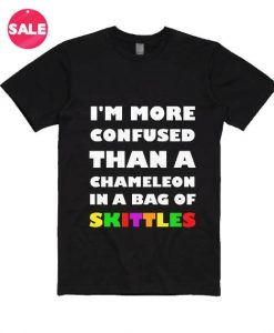 More Confused Than A Chameleon In A Bag Of Skittles T-Shirts