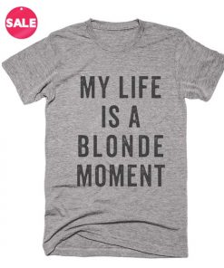 My Life Is A Blonde Moment T-shirts