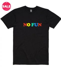 No Fun Adult T-shirts