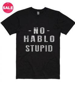 No Hablo Stupid T-shirts
