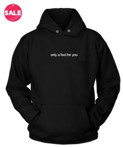 Only A Fool For You Custom Hoodies Quote Hoodie