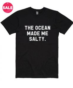 The Ocean Made Me Salty T-shirts