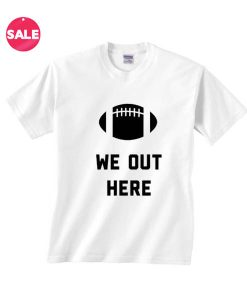 We Out Here T-shirts