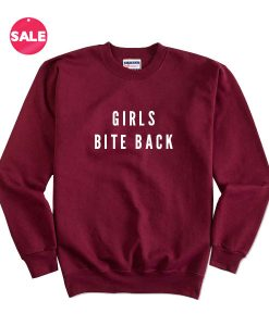 Girls Bite Back Funny Sweater Custom Sweatshirt