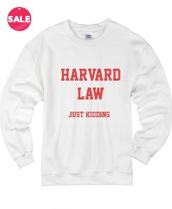 Harvard Law Just Kidding Custom Sweater