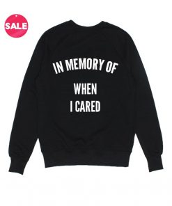 In Memory Of When I Cared Sarcasm Funny Sweater
