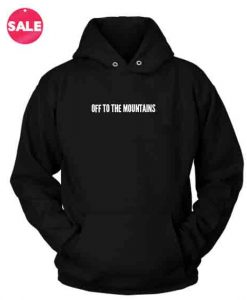 Off To the Mountains Custom Hoodies Quote Hoodie