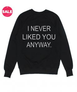 I Never Liked You Anyway Winter Sweater