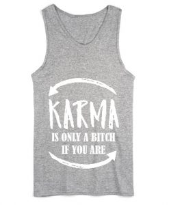 Karma Is Only A Bitch If You Are Funny Tank Top