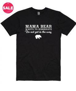Customized Shirts Mama Bear Wants To Hibernate