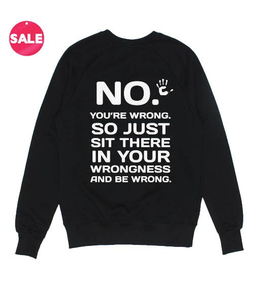 So Just Sit There In Your Wrongness Winter Sweater
