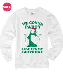 We Gonna Party Like It's My Birthday Ugly Christmas Sweater