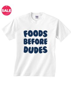Foods Before Dudes Custom Tees