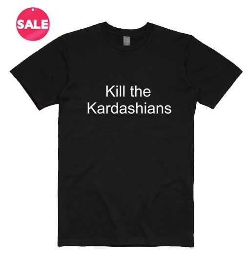 Customized Shirts Kill the Kardashians Funny Quote
