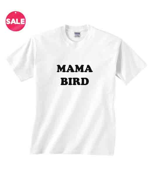 Mama Bird Custom Tees Funny Quote