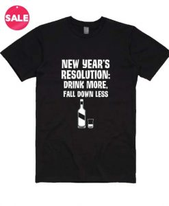 New Year's Resolution Drink More Fall Down Less Custom Tees