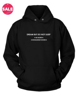 Dream But Do Not Sleep Custom Hoodies Quote Hoodie